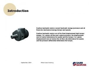 Introduction Danfoss hydraulic motors convert hydraulic energy pressure
