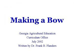 Making a Bow Georgia Agricultural Education Curriculum Office