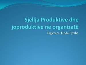 Sjellja Produktive dhe joproduktive n organizat Ligjrues Linda
