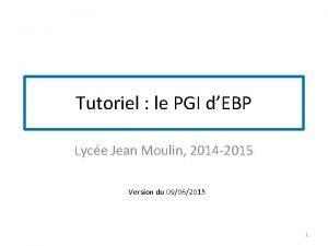 Tutoriel le PGI dEBP Lyce Jean Moulin 2014