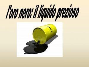 Cos il petrolio E un liquido denso e