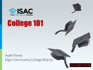 College 101 Ayde Flores Elgin Community College District