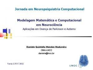Jornada em Neuropsiquiatria Computacional Modelagem Matemtica e Computacional