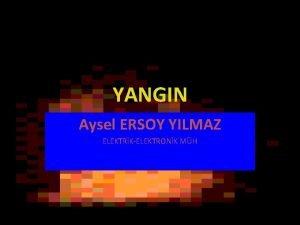 YANGIN Aysel ERSOY YILMAZ ELEKTRKELEKTRONK MH YANMA NEDR