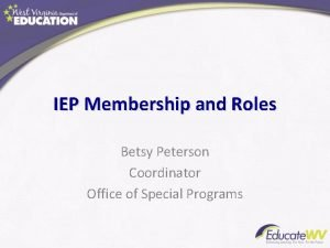 IEP Membership and Roles Betsy Peterson Coordinator Office