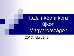 Iszlmkp a kora jkori Magyarorszgon 2016 februr 5