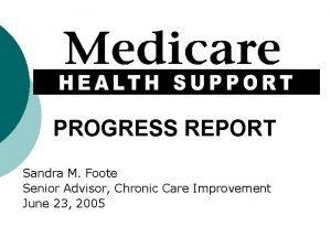 PROGRESS REPORT Sandra M Foote Senior Advisor Chronic