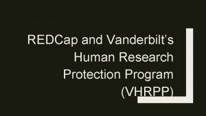 REDCap and Vanderbilts Human Research Protection Program VHRPP