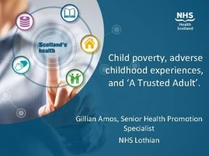 Child poverty adverse childhood experiences and A Trusted