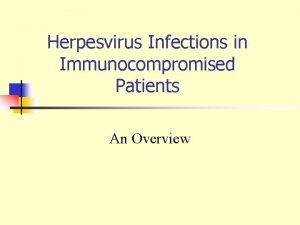 Herpesvirus Infections in Immunocompromised Patients An Overview Immunocompromising