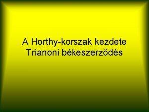 A Horthykorszak kezdete Trianoni bkeszerzds 1 Elzmnyek a