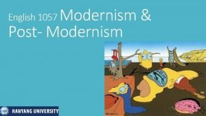 Modernism Post Modernism English 1057 Traditional Approach Lets
