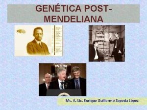GENTICA POSTMENDELIANA Ms A Lic Enrique Guillermo Zepeda