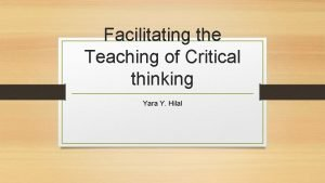 Facilitating the Teaching of Critical thinking Yara Y