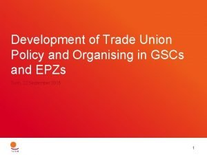 Development of Trade Union Policy and Organising in