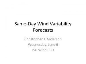 SameDay Wind Variability Forecasts Christopher J Anderson Wednesday