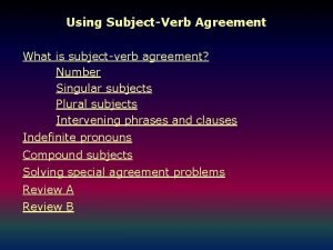 Using SubjectVerb Agreement What is subjectverb agreement Number