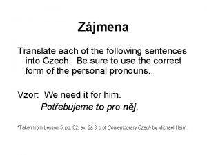 Zjmena Translate each of the following sentences into