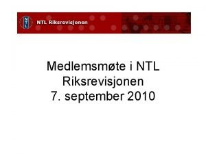 Medlemsmte i NTL Riksrevisjonen 7 september 2010 Saksliste