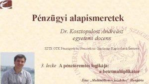 Pnzgyi alapismeretek Dr Kosztopulosz Andresz egyetemi docens SZTE