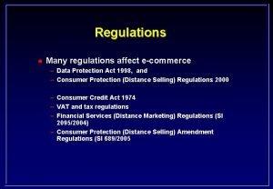 Regulations l Many regulations affect ecommerce Data Protection