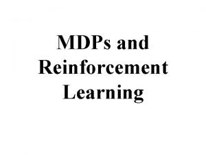 MDPs and Reinforcement Learning Overview MDPs Reinforcement learning
