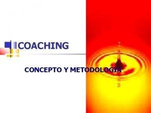 COACHING CONCEPTO Y METODOLOGIA Qu es el Coaching