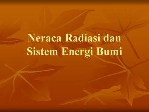 Neraca Radiasi dan Sistem Energi Bumi Aliran Energi