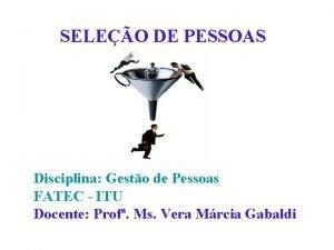 SELEO DE PESSOAS Disciplina Gesto de Pessoas FATEC