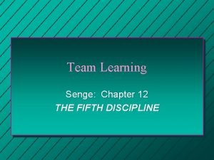 Team Learning Senge Chapter 12 THE FIFTH DISCIPLINE
