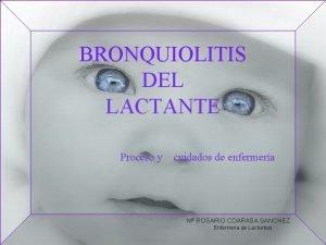 BRONQUIOLITIS DEL LACTANTE Proceso y cuidados de enfermera