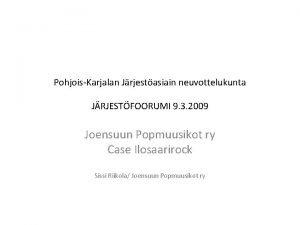 PohjoisKarjalan Jrjestasiain neuvottelukunta JRJESTFOORUMI 9 3 2009 Joensuun