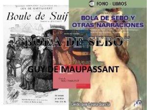 BOLA DE SEBO GUY DE MAUPASSANT Guy de