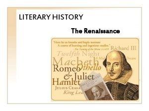 LITERARY HISTORY The Renaissance Renaissance literature Renaissance 1485