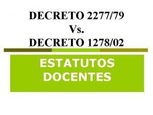 DECRETO 227779 Vs DECRETO 127802 ESTATUTOS DOCENTES LEY