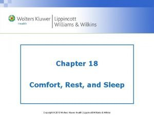 Chapter 18 Comfort Rest and Sleep Copyright 2013