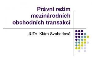Prvn reim mezinrodnch obchodnch transakc JUDr Klra Svobodov