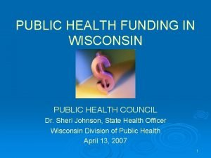 PUBLIC HEALTH FUNDING IN WISCONSIN PUBLIC HEALTH COUNCIL
