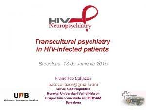 Transcultural psychiatry in HIVinfected patients Barcelona 13 de