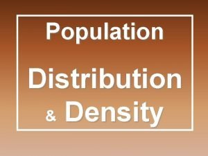 Population Distribution Density Population distribution The way in