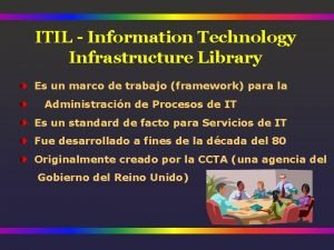 ITIL Information Technology Infrastructure Library Es un marco