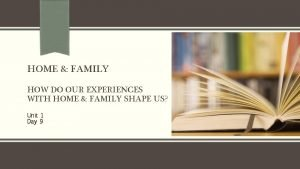 HOME FAMILY HOW DO OUR EXPERIENCES WITH HOME