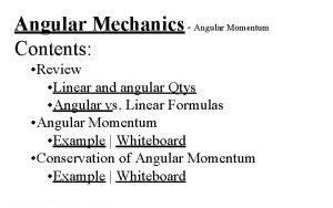 Angular Mechanics Angular Momentum Contents Review Linear and