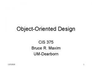 ObjectOriented Design CIS 375 Bruce R Maxim UMDearborn