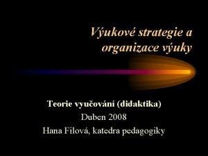 Vukov strategie a organizace vuky Teorie vyuovn didaktika