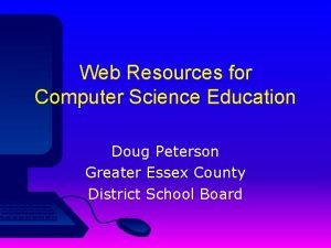 Web Resources for Computer Science Education Doug Peterson