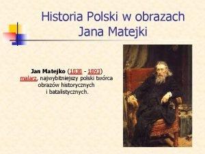 Historia Polski w obrazach Jana Matejki Jan Matejko