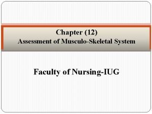 Chapter 12 Assessment of MusculoSkeletal System Faculty of