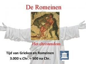 De Romeinen Het christendom Tijd van Grieken en