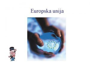 Europska unija to je Europska unija Europska unijakratica